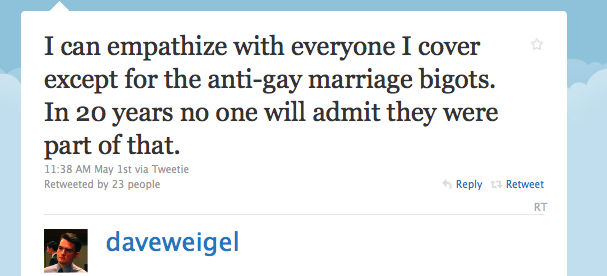 WaPo's Dave Weigel Called Marriage Equality Opponents 'Bigots.' He Should Be Commended