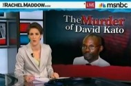 Rachel Maddow Knows Who Killed David Kato
